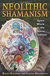 Neolithic Shamanism: Spirit Work in the Norse Tradition by Raven Kaldera (2012-11-20)