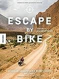 Escape by Bike: Offroadabenteuer und Bikepacking weltweit (Reisebericht, praktischer Guide, Ratgeber, Radreise…