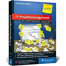 IT-Projektmanagement: Was wirklich funktioniert – und was nicht. Der Ratgeber für alle IT-Projektleiter. Mit praktischen Vorlagen für Projektpläne, Kostenkontrolle, Abschlussberichte u. v. m.