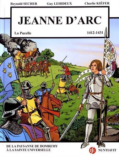 Jeanne d'Arc : 6 janvier 1412 - 30 mai 1431 par Guy Lehideux