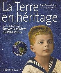 La Terre en héritage : Antoine de Saint-Exupéry, sauver la planète du Petit Prince
