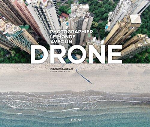 Photographier le monde avec un drone par Dronestagram