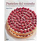 Pasteles Del Mundo. Las Mejores 250 Propuestas Inspiradas En Los Clásicos De La Repostería