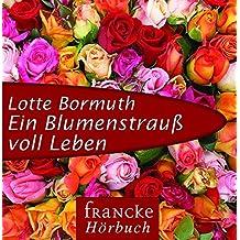Ein Blumenstrauß voll Leben: Das Hörbuch