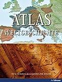 Atlas der Weltgeschichte: Von 10.000 v. Chr. bis heute