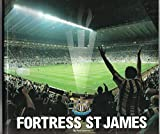 Fortress St. James: The Official Story of Newcastle United's Stadium
