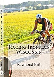 Racing Ironman Wisconsin: Everything You Need to Know (English Edition)