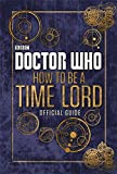 Doctor Who How To Be a Time Lord: The Official Guide