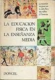 LA EDUCACIÓN FÍSICA EN LA ENSEÑANZA MEDIA. 1ª edición.