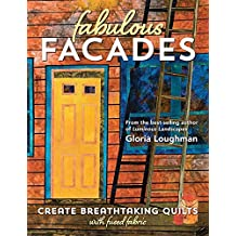 Fabulous Facades—Create Breathtaking Quilts with Fused Fabric
