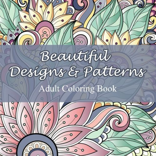 Beautiful Designs and Patterns Adult Coloring Book: Volume 23 (Sacred Mandala Designs and Patterns Coloring Books for Adults)