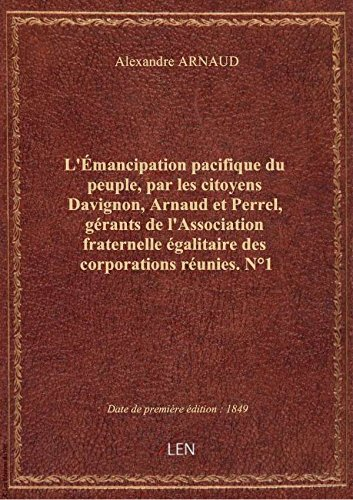 L'Émancipation pacifique dupeuple,parlescitoyens Davignon, Arnaud etPerrel, gérants del'Associ