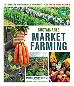 Sustainable Market Farming: Intensive Vegetable Production on a Few Acres par [Dawling, Pam]