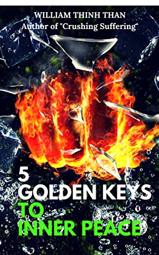 5 GOLDEN KEYS TO INNER PEACE: How To Demolish Stress, Worry, Hatred, Misfortune and Achieve A Happier Life (English Edition)