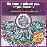 Ne vous inquiétez pas, soyez heureux Trésor du livre à colorier 200 Mandalas uniques - Un livre de coloriage zen - Des Convient à tous les âges - Des ... à colorier gigantesques pour la détente...