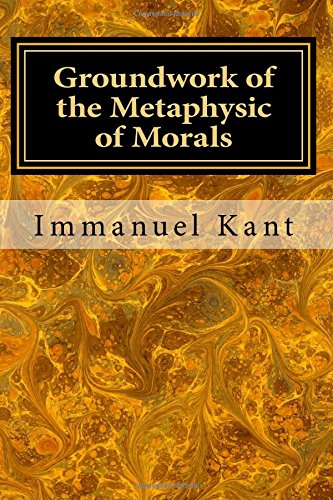 the groundwork for the metaphysic of Groundwork immanuel kant chapter 1 so the action's moral value doesn't depend on whether what is aimed at in it is actually achieved, but solely on the princi.