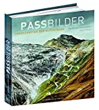 Passbilder: Landschaften der Alpenpässe - Berthold Steinhilber, Eugen E. Hüsler