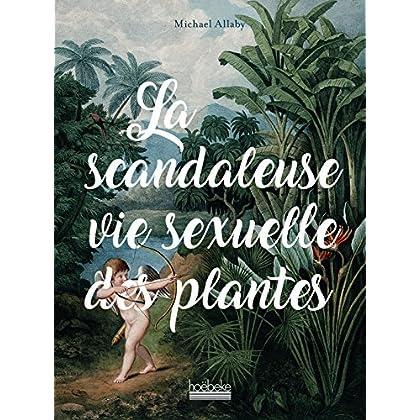 La Scandaleuse Vie sexuelle des plantes