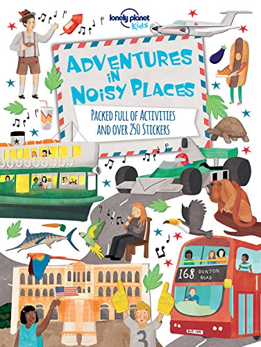 Adventures in Noisy Places: Packed Full of Activities and Over 250 Stickers (Lonely Planet Kids) par Lonely Planet Kids