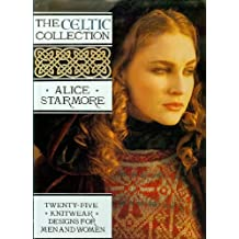 The Celtic Collection: Twenty-Five Knitwear Designs for Men and Women by Alice Starmore (1993-02-24)