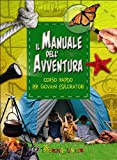 Il manuale dell'avventura. Corso rapido per giovani esploratori