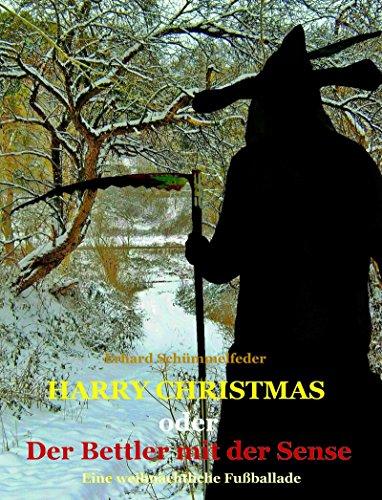 HARRY CHRISTMAS: oder Der Bettler mit der Sense - Eine weihnachtliche Fußballade