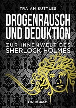 Drogenrausch und Deduktion: Zur Innenwelt des Sherlock Holmes