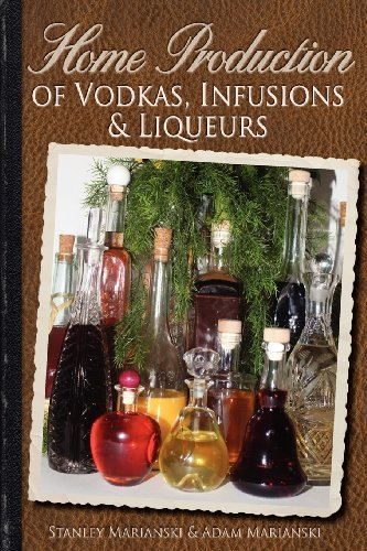 Home Production of Vodkas, Infusions & Liqueurs by Marianski, Stanley, Marianski, Adam (2012) Paperback