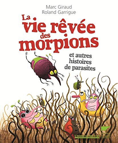 La Vie rêvée des morpions. et autres histoires de parasites