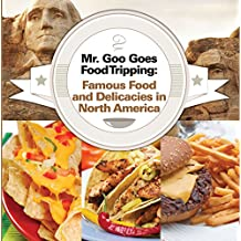 Mr. Goo Goes Food Tripping: Famous Food and Delicacies in North America: American Food and Drink for Kids (Children's Explore the World Books Book 4) (English Edition)