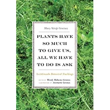 Plants Have So Much to Give Us, All We Have to Do Is Ask: Anishinaabe Botanical Teachings (English Edition)