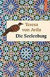 Seelen-Burg oder Die sieben inneren Wohnungen der Seele (Geschenkbuch Weisheit) - Teresa von Ávila