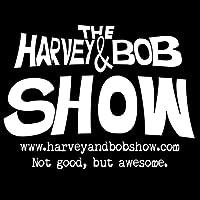 The Harvey and Bob Show