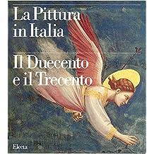La Pittura in Italia: Il Duecento e Il Trecento