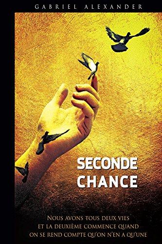 Seconde Chance: On a tous deux vies, et la deuxième commence quand on se rend compte qu'on n'en a qu'une. (French Edition)