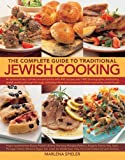 The Complete Guide to Traditional Jewish Cooking: An Extraordinary Culinary Encyclopedia with 400 Recipes and 1400 Photographs Celebrating Jewish Russia, Poland, Ukraine, Germany, Hungary, R