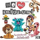 We love Amigurumi: Kunterbunte Häkelwelt