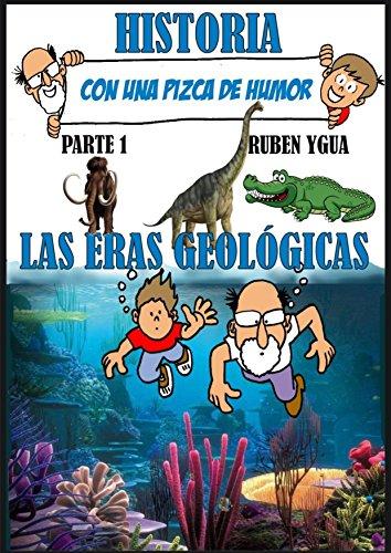 HISTORIA CON UNA PIZCA DE HUMOR- Parte 1: LAS ERAS GEOLÓGICAS por Ruben Ygua