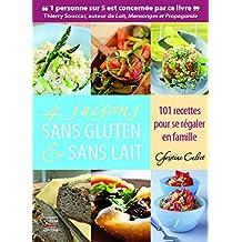 4 saisons sans gluten & sans lait. 101 recettes pour se régaler en famille: Apprenez à cuisiner sans gluten et sans lait pour la santé et le plaisir