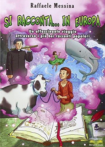 Si racconta... in Europa. Un'affascinante viaggio attraverso i pi bei racconti popolari
