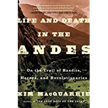 Life and Death in the Andes: On the Trail of Bandits, Heroes, and Revolutionaries (English Edition)