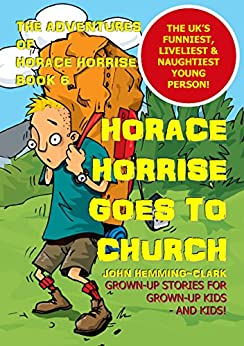 Horace Horrise goes to Church (The Adventures of Horace Horrise Book 6) by [Hemming-Clark, John]