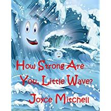 Books for Kids: How Strong Are You, Little Wave? (Children's Books-Educational-Values-Friendship-Fun-Humor-Fantasy-Bedtime … Stories for Kids Age 3-8) Early Learning-Beginner Readers-Picture Book