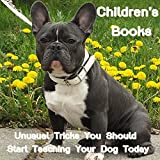 Children's Books: Unusual Tricks You Should Start Teaching Your Dog Today (Dog Picture Books For Kids) (The Most Popular Dog Breeds of 2015)