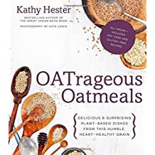 OATrageous Oatmeals: Delicious & Surprising Plant-Based Dishes From This Humble, Heart-Healthy Grain by Kathy Hester (2014-09-16)