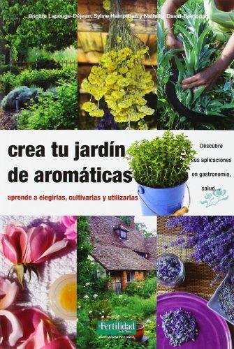 Crea tu jardín de aromáticas: aprende a elegirlas, cultivarlas y utilizarlas (Guías para la Fertilidad de la Tierra) por Brigitte Lapouge-Déjean