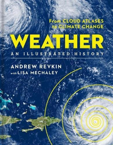 Weather: An Illustrated History: From Cloud Atlases to Climate Change (Sterling Illustrated Histories) por Andrew Revkin