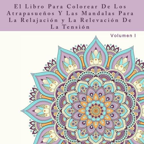 El Libro Para Colorear De Los Atrapasuenos Y Las Mandalas Para La Relajacion y La Relevacion De La Tension: Un Libro Para Colorear Adulto Para Tratar Meditacion, Calma y Anti-Stress Actividades