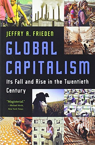 Global Capitalism: Its Fall and Rise in the Twentieth Century by Frieden, Jeffry A (February 16, 2007) Paperback