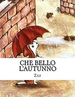 Che bello l'autunno: Iul, il piccolo pittore (Scopri le stagioni con Iul, il piccolo pittore Vol. 1) di [Zef]